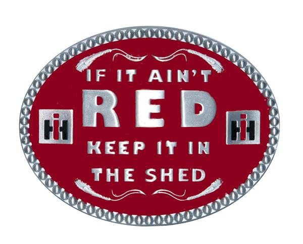 CASE IF IT AINT RED KEEP IT IN THE SHED